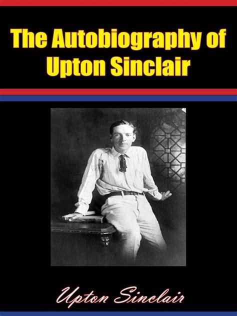 biography of upton sinclair the autobiography of upton sinclair alaska digital