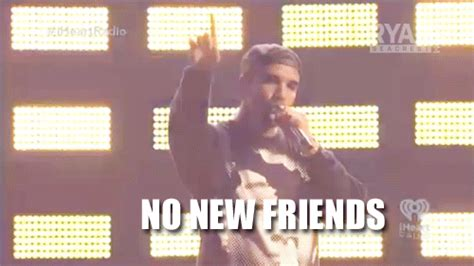 Drake Meme No New Friends - 10 song lyrics that sum up your thoughts in college the