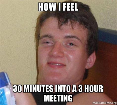 Make A Picture Into A Meme - how i feel 30 minutes into a 3 hour meeting 10 guy