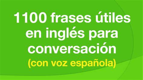 oraciones con utiles apexwallpapers com 1100 frases 250 tiles en ingl 233 s para conversaci 243 n con voz
