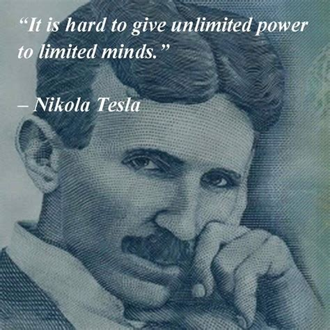 Nikola Tesla Mind Tesla It Is To Give Unlimited Power To Limited Minds