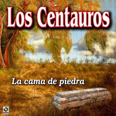 cama de piedra la cama de piedra by los centauros on music