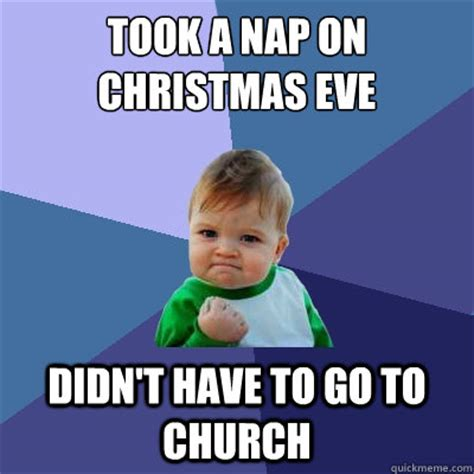 Christmas Eve Meme - took a nap on christmas eve didn t have to go to church