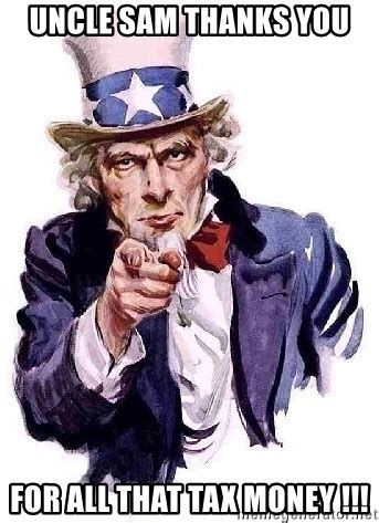 Uncle Sam Meme - uncle sam thanks you for all that tax money uncle