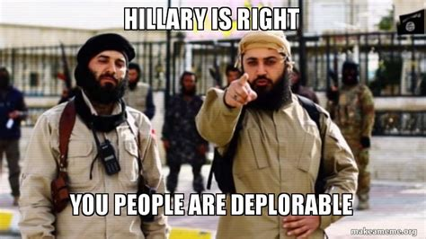 hillary clinton meme deplorable hillary is right you people are deplorable make a meme