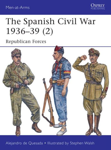 the spanish civil war 1936 39 2 republican forces by alejandro de quesada stephen walsh