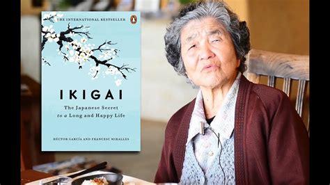 ikigai the japanese secret ikigai the japanese secret to a long and happy life youtube
