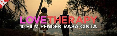 film pendek romantic raditherapy lovetherapy 10 film pendek rasa cinta