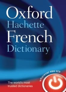 the oxford hachette french dictionary french english english french by oxford dictionaries