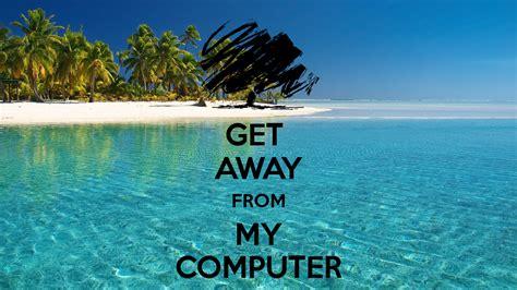 get away get away from my computer poster koushik keep calm o matic