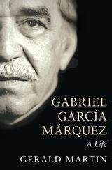 biography gabriel garcia marquez gabriel garcia marquez a life gerald martin bloomsbury