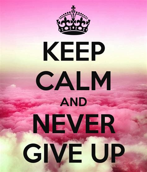 imagenes de keep calm and never give up keep calm and never give up keep calm and carry on image