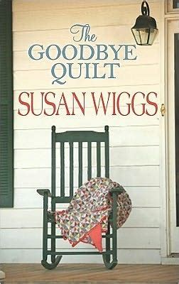 The Goodbye Quilt by The Goodbye Quilt By Susan Wiggs Reviews Discussion