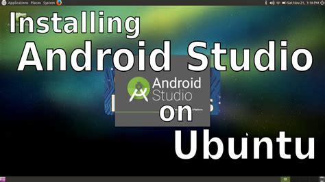 install android studio ubuntu installing android studio on ubuntu