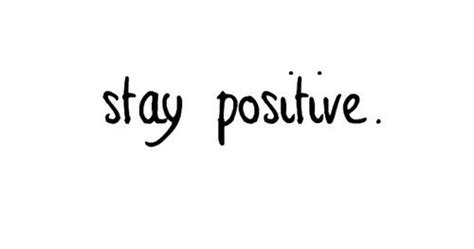 stay positive words quotes sayings we heart it on