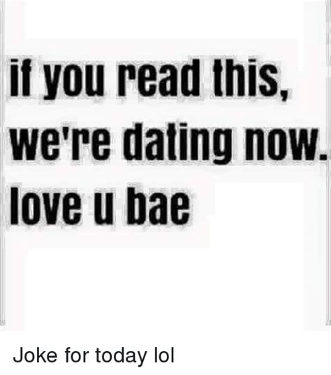 I Love You Bae Meme - if you read this we re dating now love u bae joke for