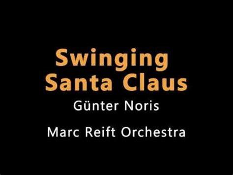 come out swinging lyrics marc reift swinging santa claus g 252 nter noris youtube