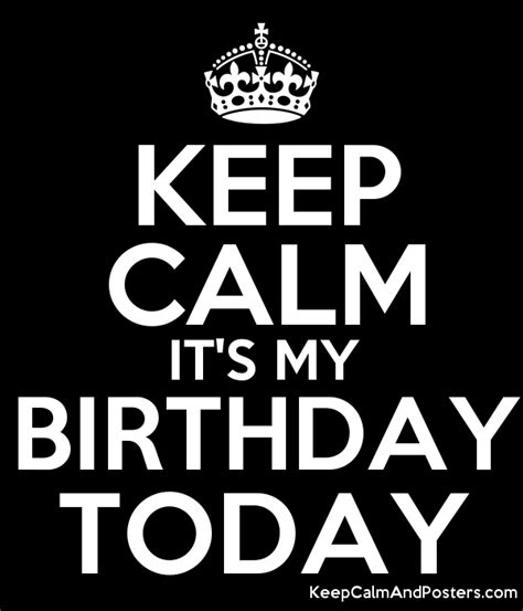 imagenes keep a calm it s my birthday month keep calm it s my birthday today keep calm and posters
