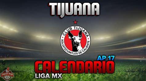 Calendario Xolos Xolos Tijuana Calendario Oficial Apertura 2017 Liga Mx