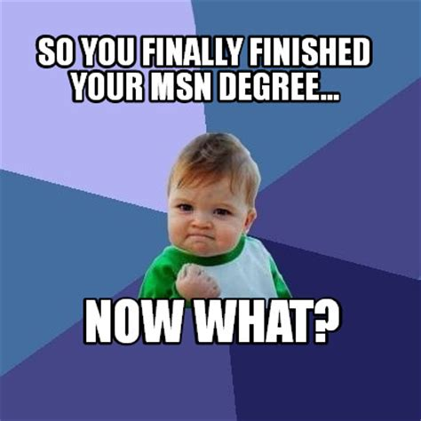 What Now Meme - meme creator so you finally finished your msn degree