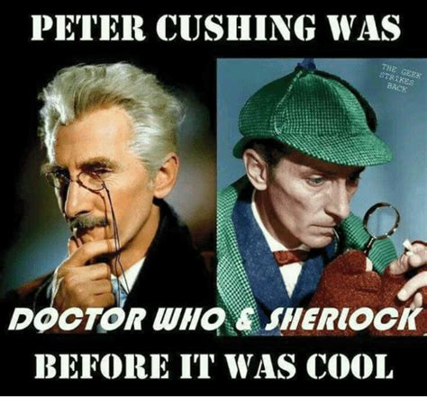 Peter Meme - peter cushing was the strikes doctor who sheriock before it was cool meme on sizzle
