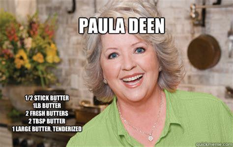 Butter Meme - paula deen 1 2 stick butter 1lb butter 2 fresh butters 2