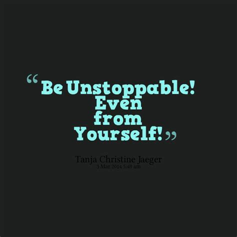 Becoming Unstoppable unstoppable quotes quotesgram