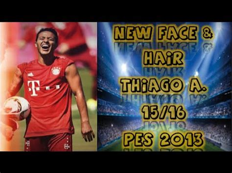 thiago alcntara pes 2016 stats new face hair thiago alcantara 2015 2016 pes 2013 youtube