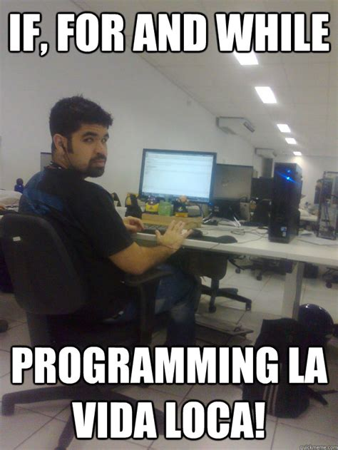 Programming Memes - if for and while programming la vida loca programmer