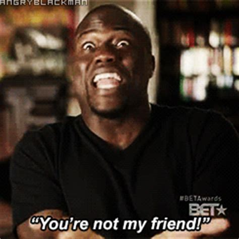 Youre Not My by Kevin Hart Youre Not My Friend Gif Find On Giphy