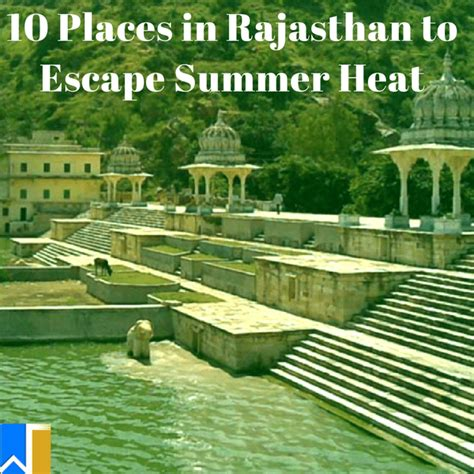 Ten Places To Escape To This Weekend by 10 Places In Rajasthan To Escape Summer Heat