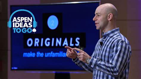 Originals By Adam Grant originals how nonconformists move the world the aspen institute