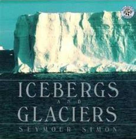 icebergs glaciers revised edition books icebergs and glaciers by seymour simon scholastic
