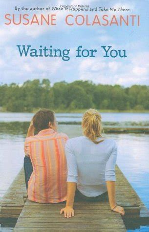 waiting for you books waiting for you by susane colasanti reviews discussion