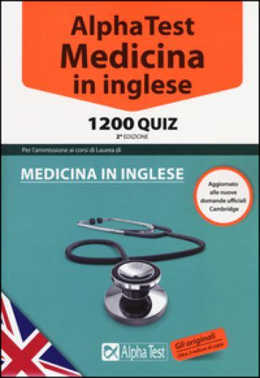 alpha test medicina libri alpha test medicina in inglese 1200 quiz libro