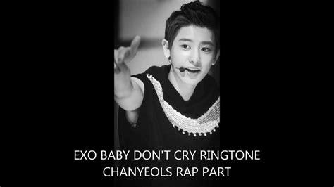exo ringtone exo baby don t cry ringtone chanyeols rap part youtube
