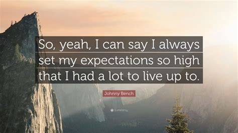 johnny bench quotes johnny bench quote so yeah i can say i always set my