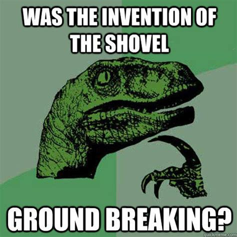 Shovel Meme - was the invention of the shovel ground breaking