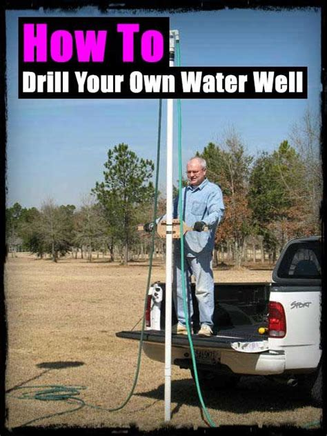 how to drill your own well in your backyard how to drill your own water well shtf emergency