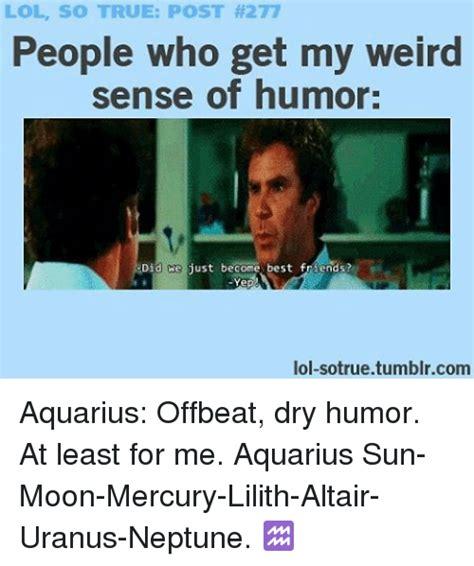 Dry Humor Memes - search blog tag aquarius gif memes on astrologymemes com