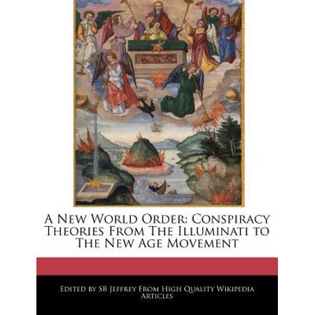 new age illuminati a new world order conspiracy theories from the illuminati
