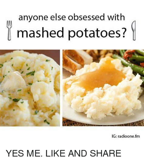 Mashed Potatoes Meme - anyone else obsessed with mashed potatoes ig radioonefm