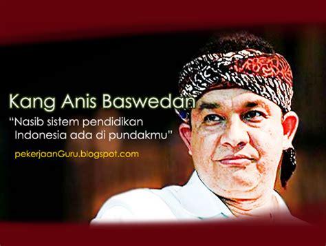 profil kabinet jokowi lengkap pekerjaan guru profil lengkap anis baswedan menteri