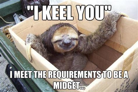 Rape Sloth Meme Generator - quot i keel you quot i meet the requirements to be a midget