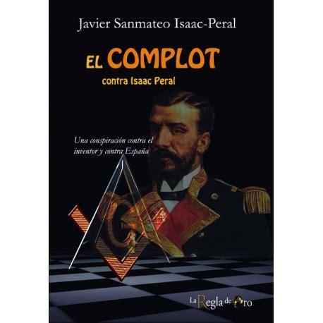 libro el complot contra los el complot contra el inventor isaac peral y contra la naci 243 n espa 241 ola tuvo consecuencias funestas