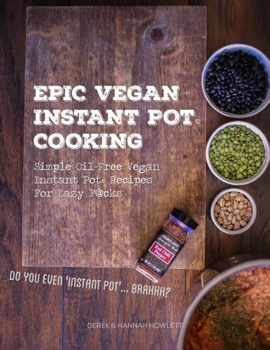 vegan instant pot cookbook 200 easy plant based recipes for your pressure cooker in half the time books 15 epic vegan instant pot cooking simple free