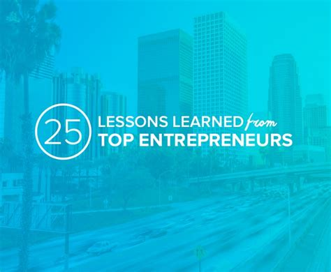 lessons learned from 10 years of entrepreneurship and why ill 25 lessons learned from top entrepreneurs