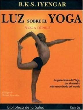 luz sobre los yoga luz sobre el yoga por iyengar b k s 9788472455955 c 250 spide com