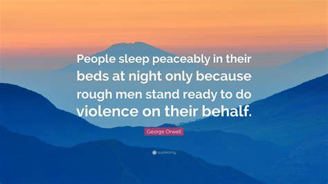 people sleep peaceably in their beds george orwell quote people sleep peaceably in their beds