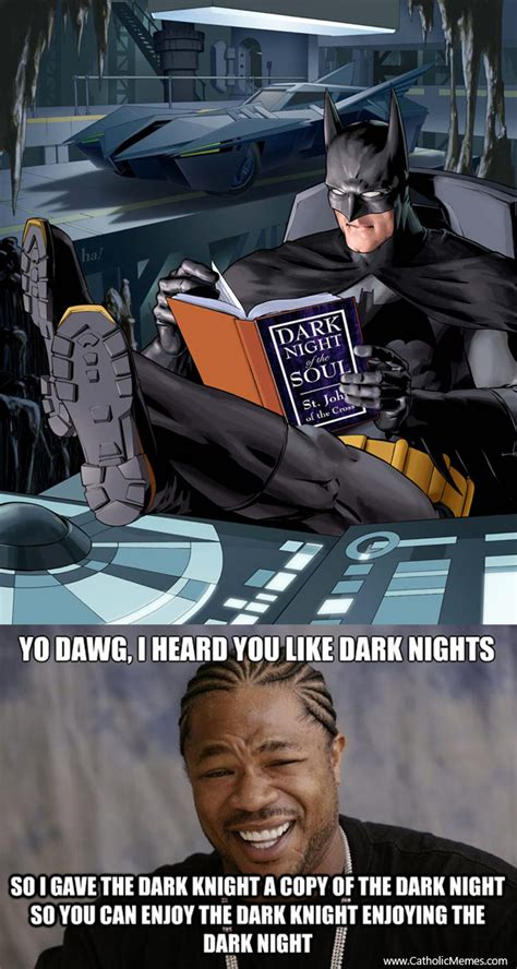 Dark Knight Meme - yo dawg i heard you like the dark night catholic memes